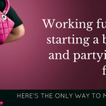 Working full-time, starting a business and partying with friends? Here's the only way to make it work