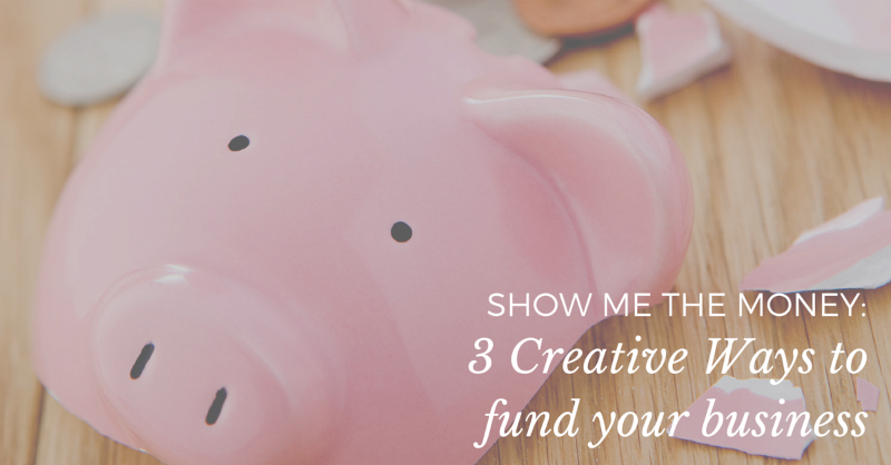 Show Me The Money: 3 creative ways to fund your business