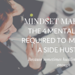 Mindset Makeover: The 4 Mental Shifts required to make it as a side hustler